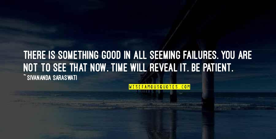 Inspirational Failures Quotes By Sivananda Saraswati: There is something good in all seeming failures.