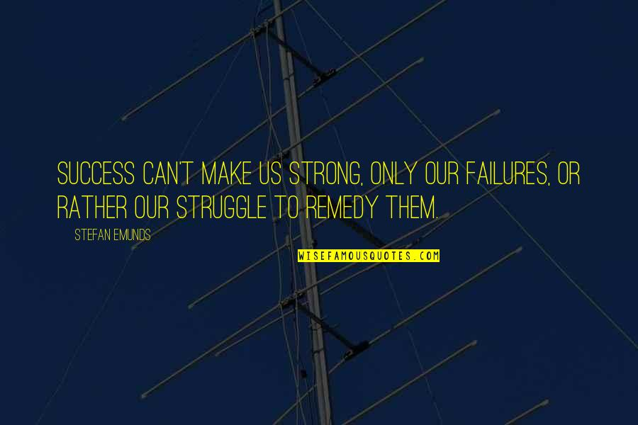Inspirational Failures Quotes By Stefan Emunds: Success can't make us strong, only our failures,