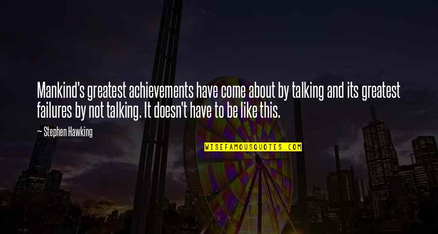 Inspirational Failures Quotes By Stephen Hawking: Mankind's greatest achievements have come about by talking