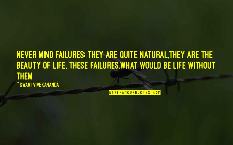Inspirational Failures Quotes By Swami Vivekananda: Never mind failures; they are quite natural,they are