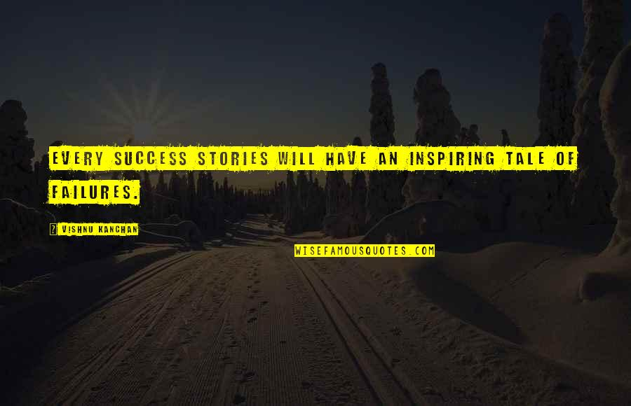 Inspirational Failures Quotes By Vishnu Kanchan: Every success stories will have an inspiring tale