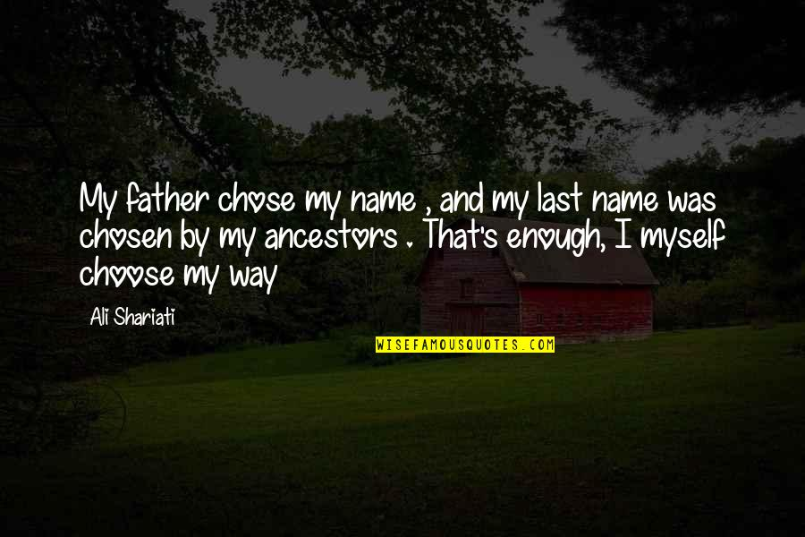 Inspirational Father Quotes By Ali Shariati: My father chose my name , and my