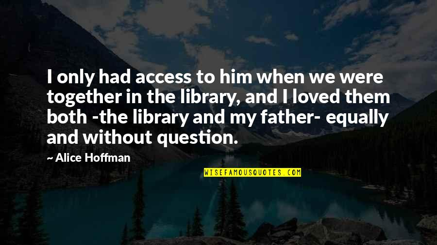 Inspirational Father Quotes By Alice Hoffman: I only had access to him when we