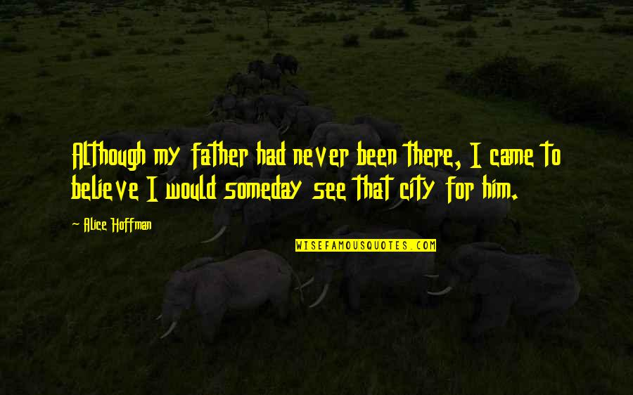 Inspirational Father Quotes By Alice Hoffman: Although my father had never been there, I