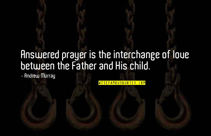 Inspirational Father Quotes By Andrew Murray: Answered prayer is the interchange of love between
