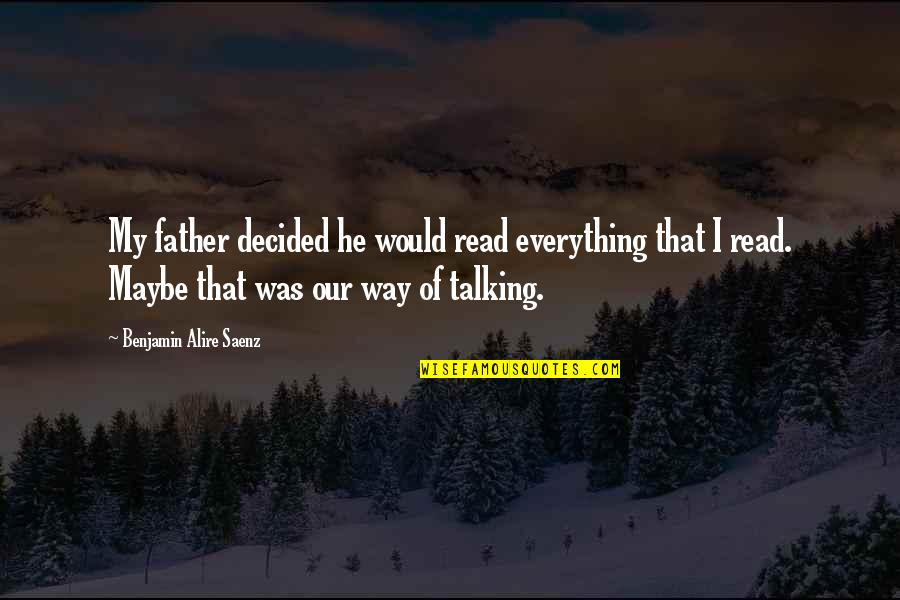 Inspirational Father Quotes By Benjamin Alire Saenz: My father decided he would read everything that