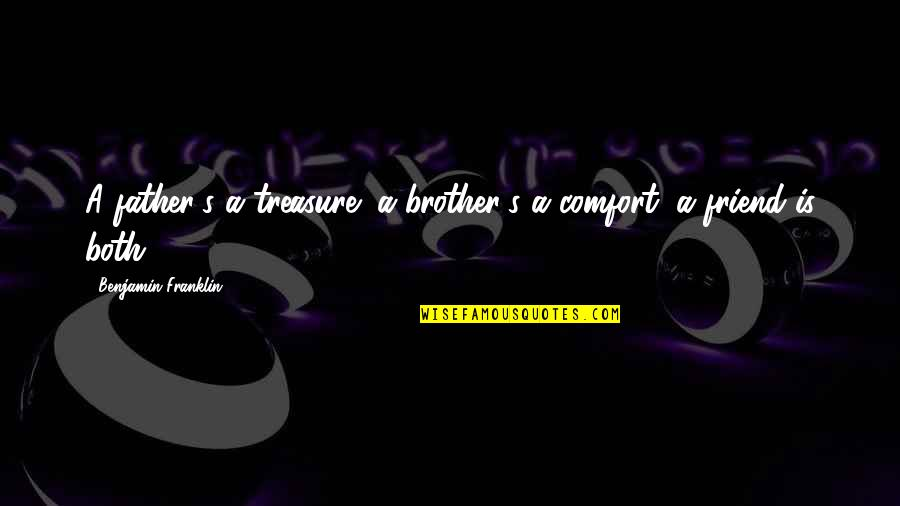 Inspirational Father Quotes By Benjamin Franklin: A father's a treasure; a brother's a comfort;