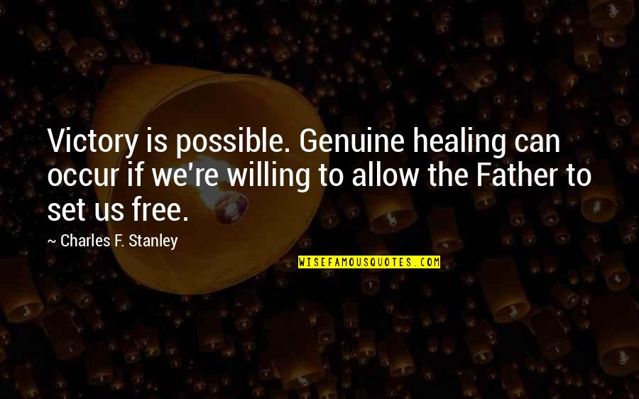Inspirational Father Quotes By Charles F. Stanley: Victory is possible. Genuine healing can occur if