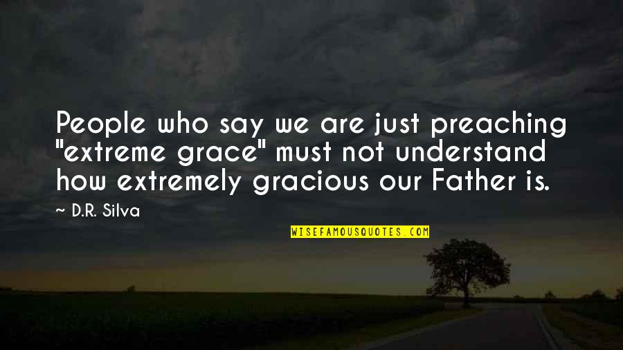 """Inspirational Father Quotes By D.R. Silva: People who say we are just preaching """"extreme"""