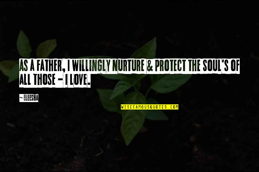 Inspirational Father Quotes By Eleesha: As a Father, I willingly nurture & protect