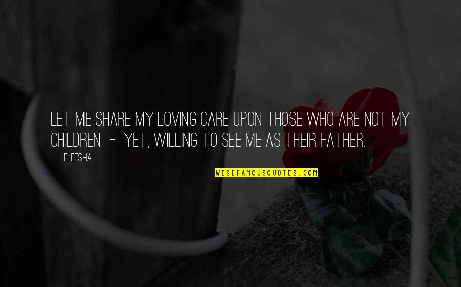 Inspirational Father Quotes By Eleesha: Let me share my loving care upon those