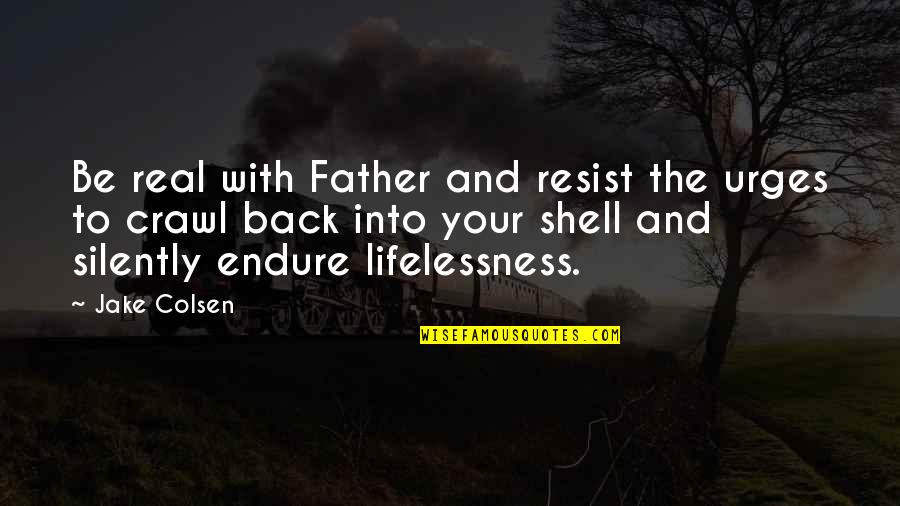 Inspirational Father Quotes By Jake Colsen: Be real with Father and resist the urges