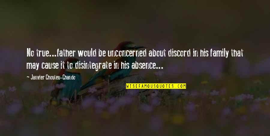 Inspirational Father Quotes By Janvier Chouteu-Chando: No true...father would be unconcerned about discord in