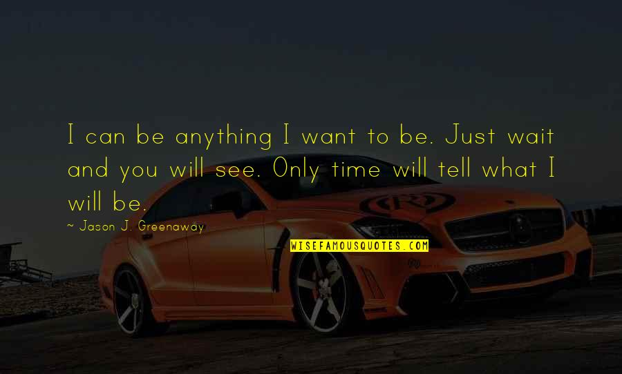 Inspirational Father Quotes By Jason J. Greenaway: I can be anything I want to be.