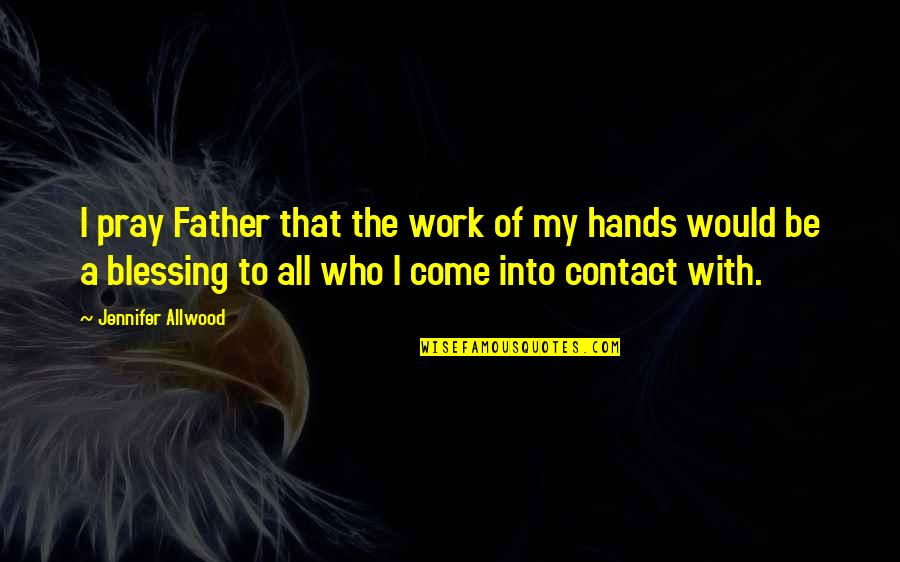 Inspirational Father Quotes By Jennifer Allwood: I pray Father that the work of my