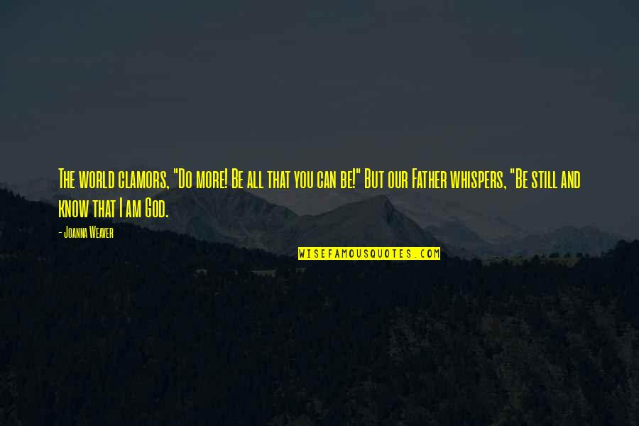 """Inspirational Father Quotes By Joanna Weaver: The world clamors, """"Do more! Be all that"""