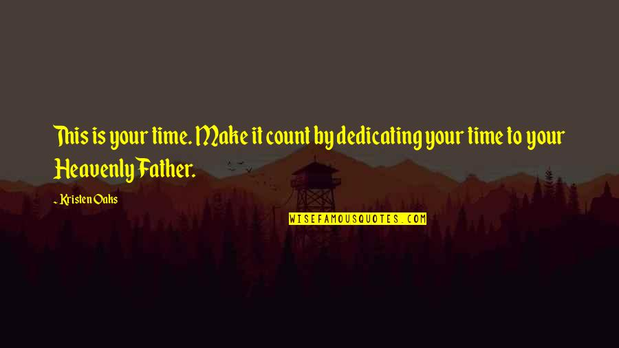 Inspirational Father Quotes By Kristen Oaks: This is your time. Make it count by