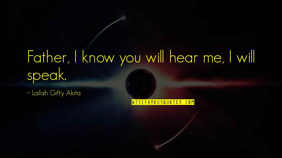 Inspirational Father Quotes By Lailah Gifty Akita: Father, I know you will hear me, I