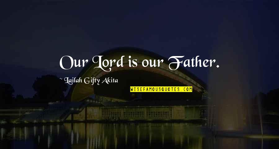 Inspirational Father Quotes By Lailah Gifty Akita: Our Lord is our Father.