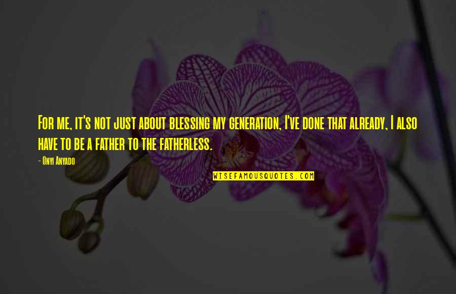 Inspirational Father Quotes By Onyi Anyado: For me, it's not just about blessing my