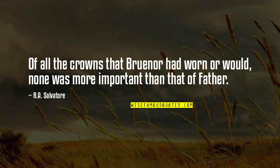 Inspirational Father Quotes By R.A. Salvatore: Of all the crowns that Bruenor had worn