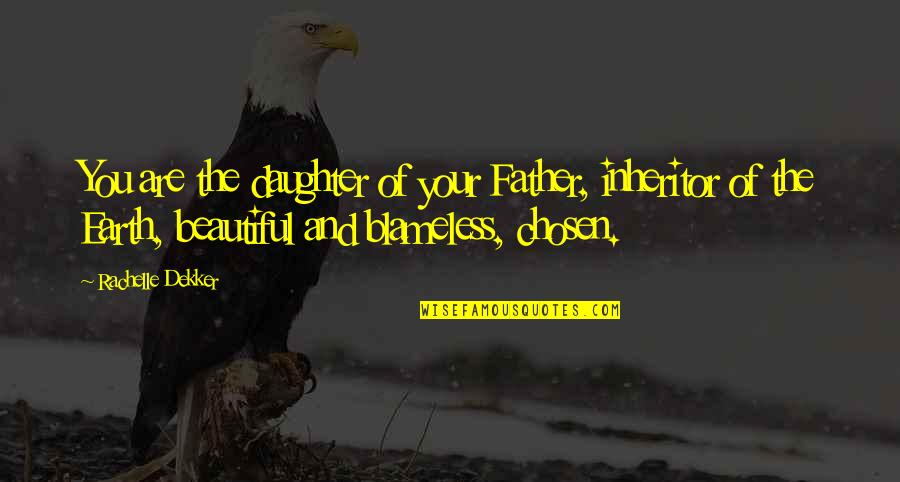 Inspirational Father Quotes By Rachelle Dekker: You are the daughter of your Father, inheritor