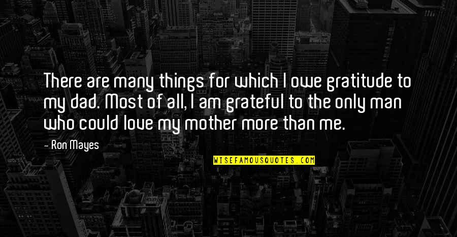 Inspirational Father Quotes By Ron Mayes: There are many things for which I owe