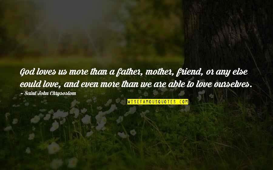 Inspirational Father Quotes By Saint John Chrysostom: God loves us more than a father, mother,