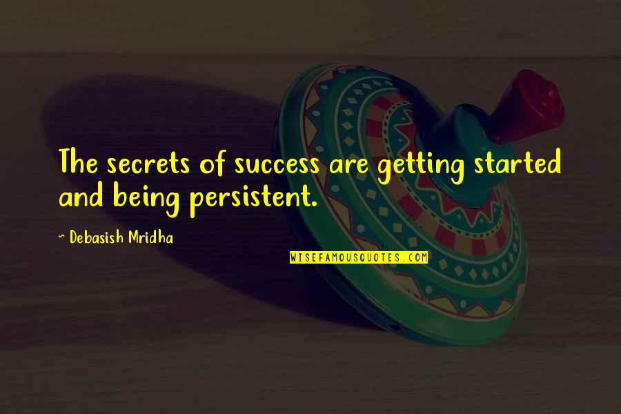Inspirational Getting Started Quotes By Debasish Mridha: The secrets of success are getting started and