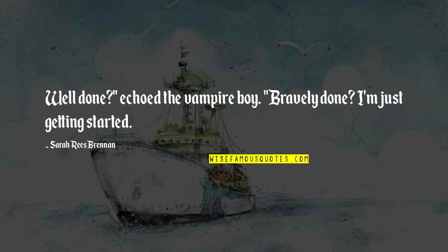 "Inspirational Getting Started Quotes By Sarah Rees Brennan: Well done?"" echoed the vampire boy. ""Bravely done?"