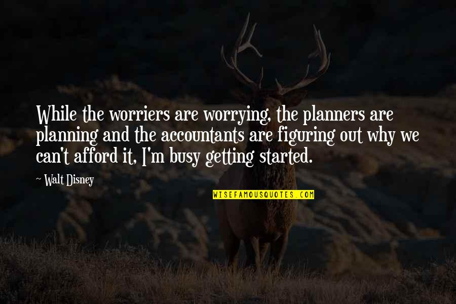 Inspirational Getting Started Quotes By Walt Disney: While the worriers are worrying, the planners are