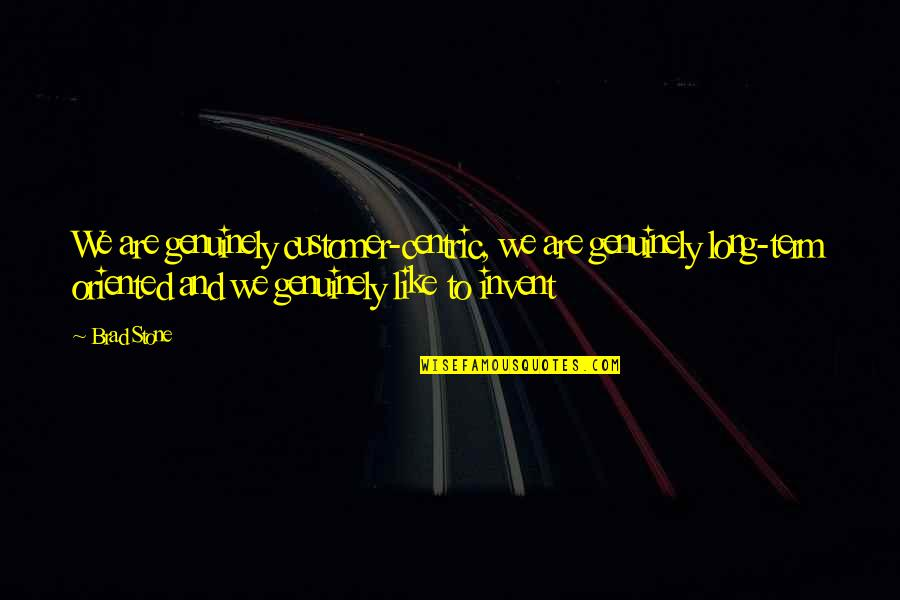 Inspirational Godfather Quotes By Brad Stone: We are genuinely customer-centric, we are genuinely long-term
