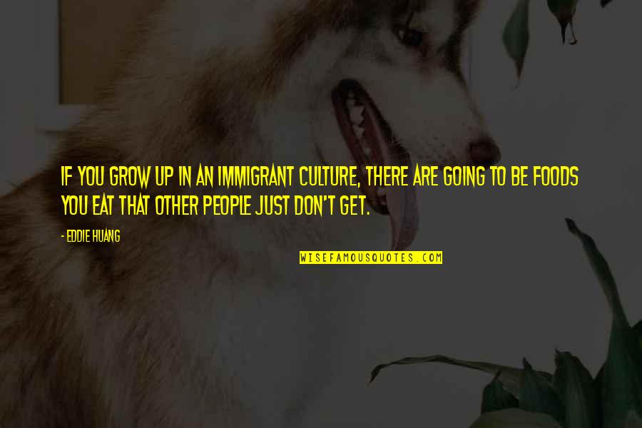 Inspirational Godfather Quotes By Eddie Huang: If you grow up in an immigrant culture,