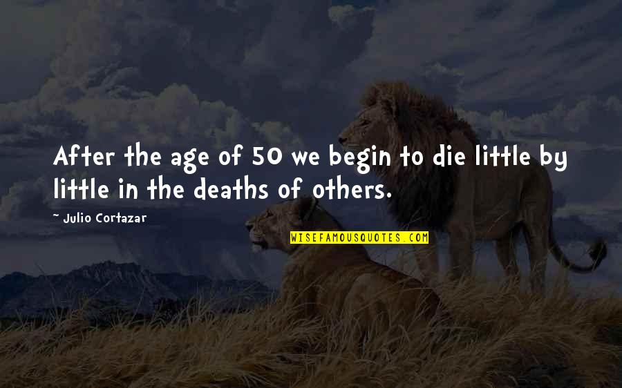 Inspirational Godfather Quotes By Julio Cortazar: After the age of 50 we begin to