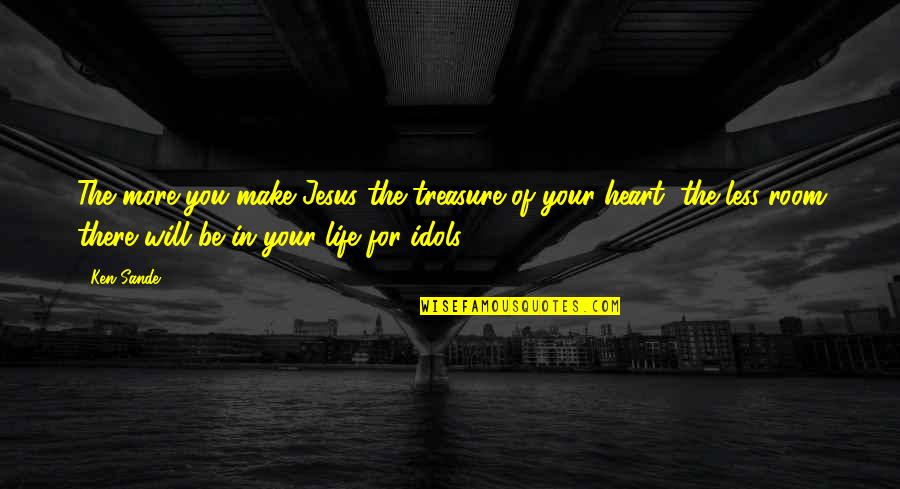 Inspirational Godfather Quotes By Ken Sande: The more you make Jesus the treasure of