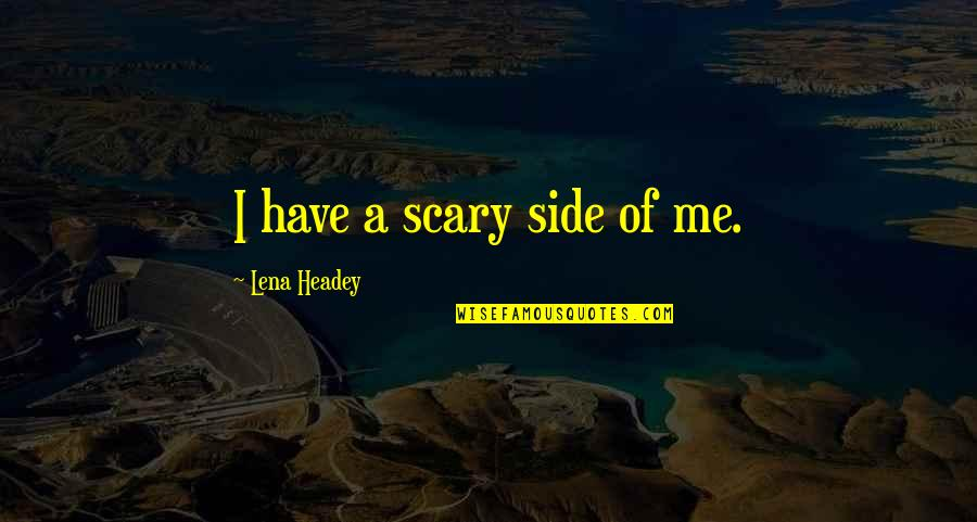 Inspirational Godfather Quotes By Lena Headey: I have a scary side of me.