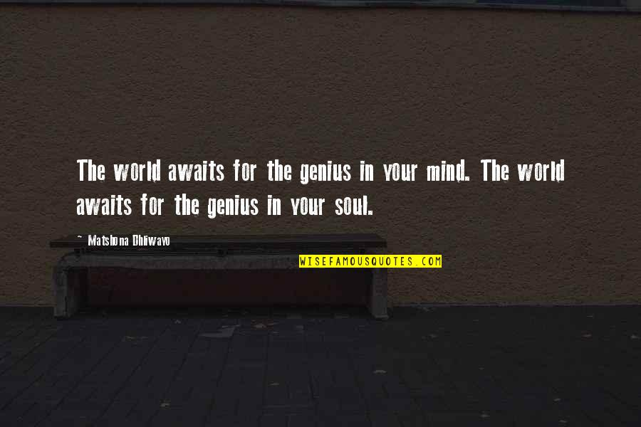 Inspirational Godfather Quotes By Matshona Dhliwayo: The world awaits for the genius in your