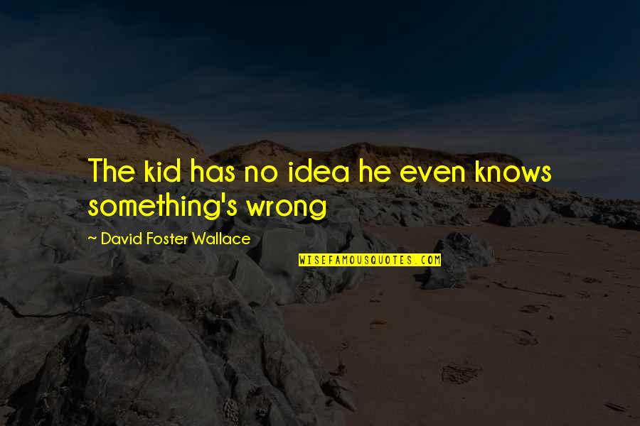 Inspirational Haiti Quotes By David Foster Wallace: The kid has no idea he even knows
