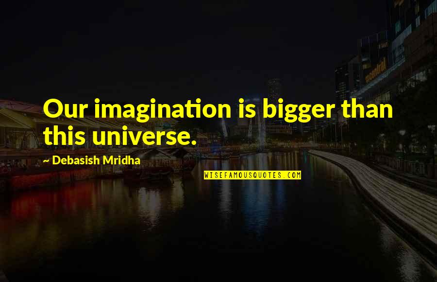 Inspirational Haiti Quotes By Debasish Mridha: Our imagination is bigger than this universe.
