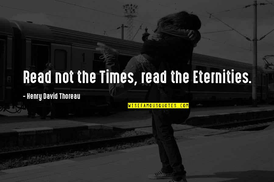Inspirational Haiti Quotes By Henry David Thoreau: Read not the Times, read the Eternities.