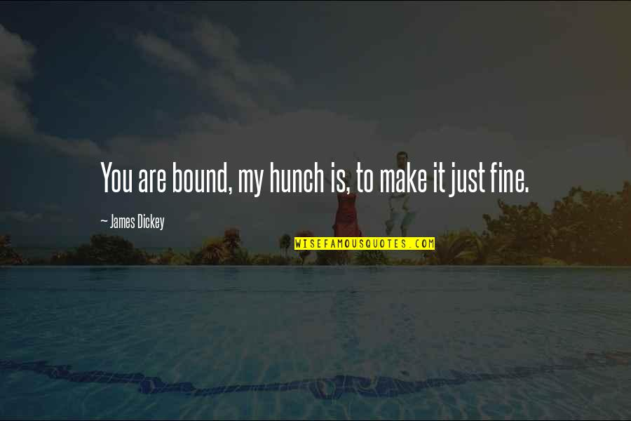 Inspirational Haiti Quotes By James Dickey: You are bound, my hunch is, to make