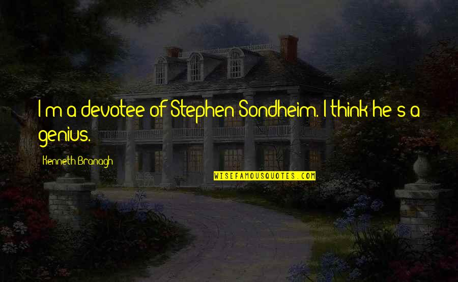 Inspirational Haiti Quotes By Kenneth Branagh: I'm a devotee of Stephen Sondheim. I think