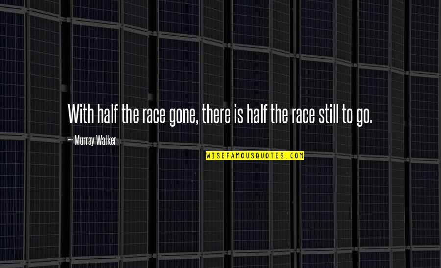 Inspirational Haiti Quotes By Murray Walker: With half the race gone, there is half
