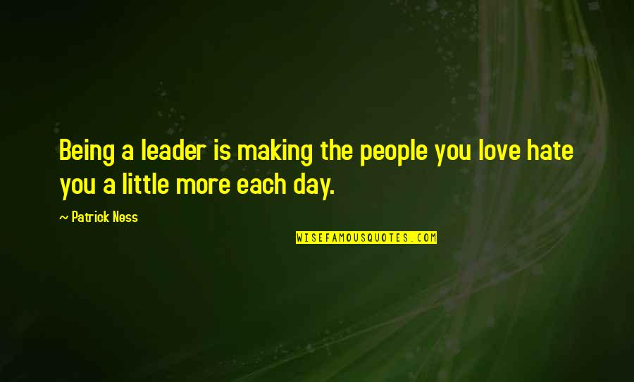 Inspirational Haiti Quotes By Patrick Ness: Being a leader is making the people you