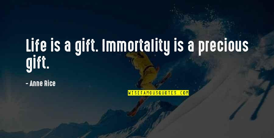 Inspirational Hockey Team Quotes By Anne Rice: Life is a gift. Immortality is a precious