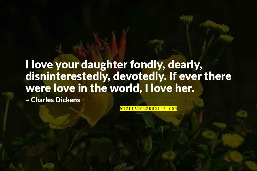 Inspirational Hockey Team Quotes By Charles Dickens: I love your daughter fondly, dearly, disninterestedly, devotedly.