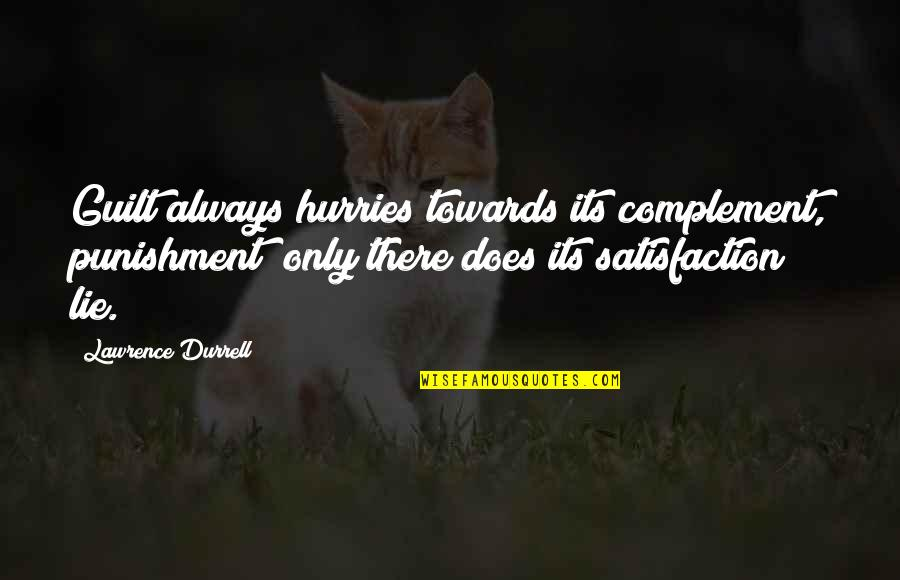 Inspirational Hockey Team Quotes By Lawrence Durrell: Guilt always hurries towards its complement, punishment; only