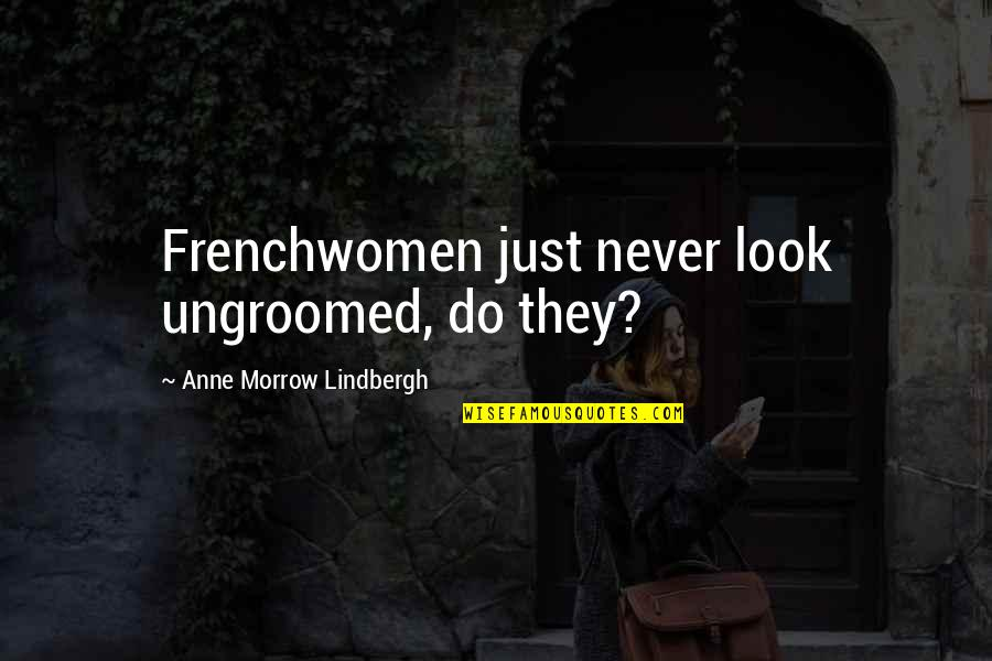 Inspirational Hypnosis Quotes By Anne Morrow Lindbergh: Frenchwomen just never look ungroomed, do they?