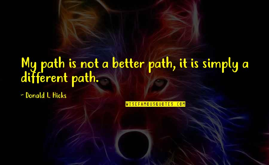 Inspirational Hypnosis Quotes By Donald L. Hicks: My path is not a better path, it