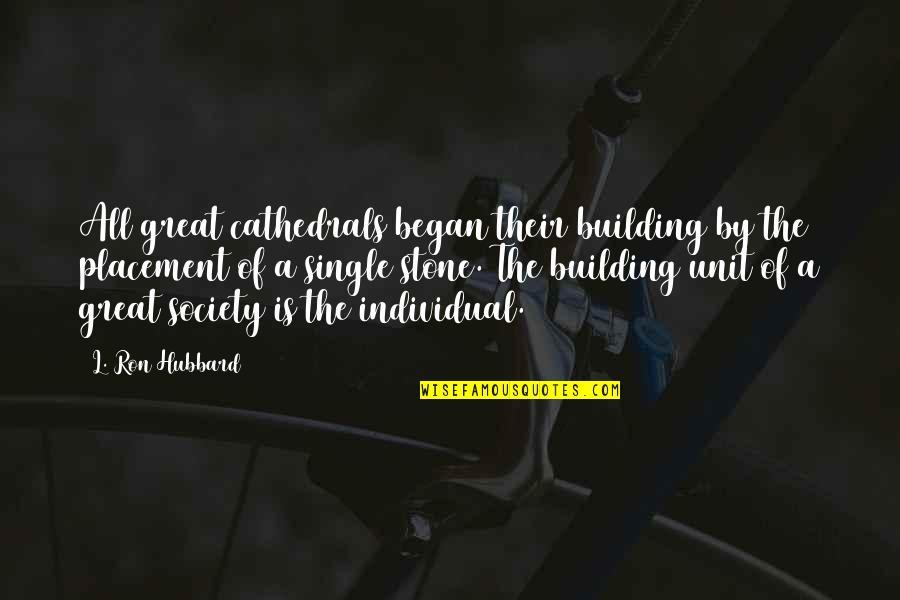Inspirational Hypnosis Quotes By L. Ron Hubbard: All great cathedrals began their building by the